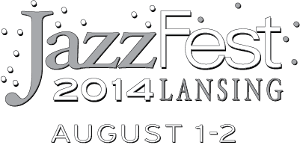 Lansing JazzFest, August 1 and 2, 2014