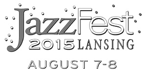Lansing JazzFest, August 7 and 8, 2015